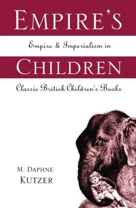 Empire's Children: Empire and Imperialism in Classic British Children's Books, 1st Edition (Paperback) book cover