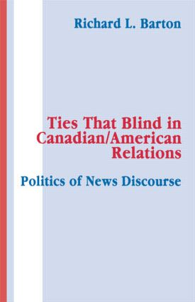 Ties That Blind in Canadian/american Relations: The Politics of News Discourse, 1st Edition (Paperback) book cover
