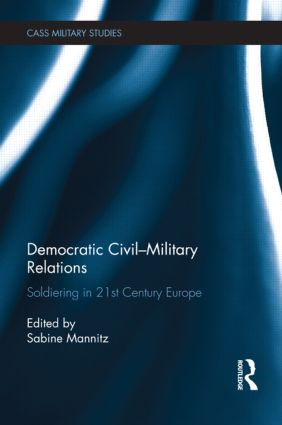 Democratic Civil-Military Relations: Soldiering in 21st Century Europe (Hardback) book cover