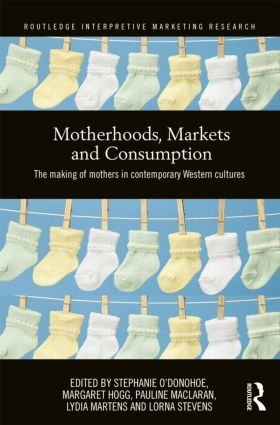 Motherhoods, Markets and Consumption: The Making of Mothers in Contemporary Western Cultures (Hardback) book cover