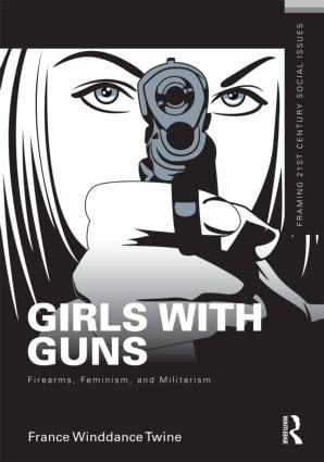 Girls with Guns: Firearms, Feminism, and Militarism (Paperback) book cover