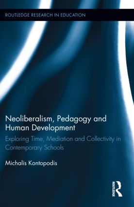 Neoliberalism, Pedagogy and Human Development: Exploring Time, Mediation and Collectivity in Contemporary Schools (Hardback) book cover