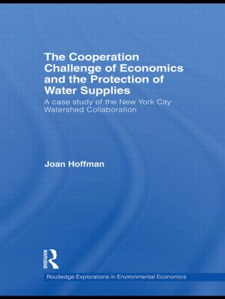 The Cooperation Challenge of Economics and the Protection of Water Supplies: A Case Study of the New York City Watershed Collaboration book cover