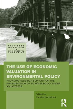The Use of Economic Valuation in Environmental Policy: Providing Research Support for the Implementation of EU Water Policy Under Aquastress book cover