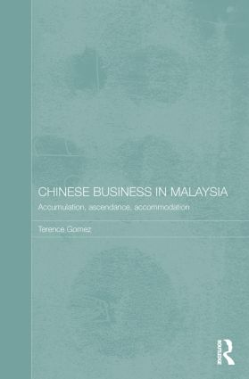 Chinese Business in Malaysia: Accumulation, Ascendance, Accommodation, 1st Edition (Paperback) book cover
