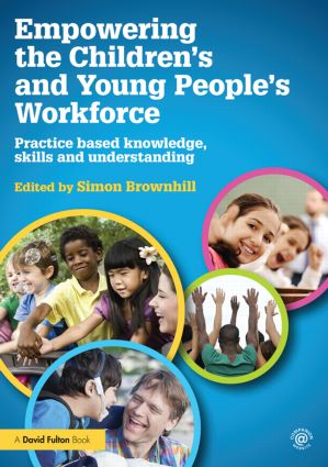 Empowering the Children's and Young People's Workforce: Practice based knowledge, skills and understanding book cover