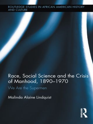 Race, Social Science and the Crisis of Manhood, 1890-1970: We are the Supermen (Hardback) book cover