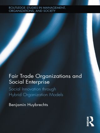 Fair Trade Organizations and Social Enterprise: Social Innovation through Hybrid Organization Models (Hardback) book cover