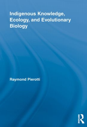 Indigenous Knowledge, Ecology, and Evolutionary Biology (Paperback) book cover