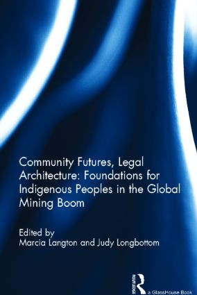 Community Futures, Legal Architecture: Foundations for Indigenous Peoples in the Global Mining Boom (Hardback) book cover