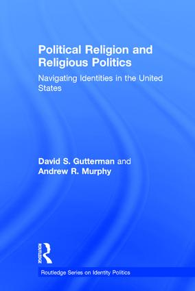Political Religion and Religious Politics: Navigating Identities in the United States, 1st Edition (Hardback) book cover