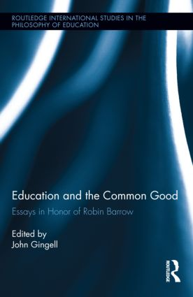 Education and the Common Good: Essays in Honor of Robin Barrow (Hardback) book cover