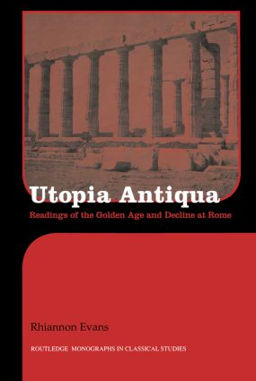 Utopia Antiqua: Readings of the Golden Age and Decline at Rome (Paperback) book cover
