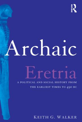 Archaic Eretria: A Political and Social History from the Earliest Times to 490 BC, 1st Edition (Paperback) book cover