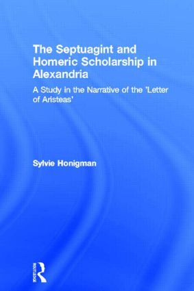 The Septuagint and Homeric Scholarship in Alexandria: A Study in the Narrative of the 'Letter of Aristeas', 1st Edition (e-Book) book cover