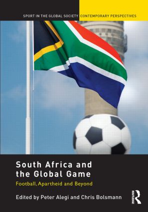 South Africa and the Global Game: Football, Apartheid and Beyond, 1st Edition (Paperback) book cover