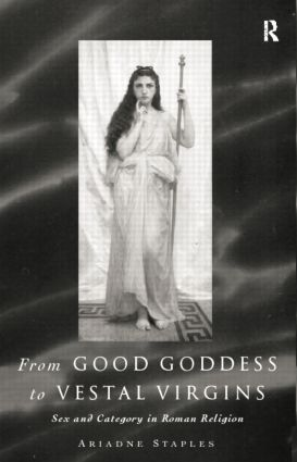From Good Goddess to Vestal Virgins: Sex and Category in Roman Religion book cover