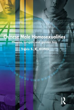 Chinese Male Homosexualities: Memba, Tongzhi and Golden Boy (Paperback) book cover