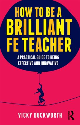 How to be a Brilliant FE Teacher: A practical guide to being effective and innovative book cover
