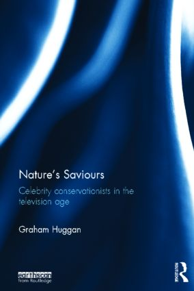 Nature's Saviours: Celebrity Conservationists in the Television Age, 1st Edition (Hardback) book cover
