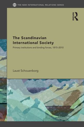 The Scandinavian International Society: Primary Institutions and Binding Forces, 1815-2010 (Hardback) book cover