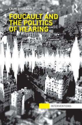 Foucault & the Politics of Hearing (Hardback) book cover