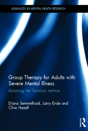 Group Therapy for Adults with Severe Mental Illness: Adapting the Tavistock method (Hardback) book cover
