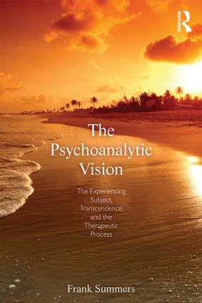 The Psychoanalytic Vision: The Experiencing Subject, Transcendence, and the Therapeutic Process (Paperback) book cover