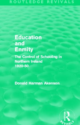 Education and Enmity (Routledge Revivals): The Control of Schooling in Northern Ireland 1920-50 (Hardback) book cover