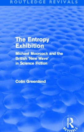 Entropy Exhibition (Routledge Revivals): Michael Moorcock and the British 'New Wave' in Science Fiction (Paperback) book cover