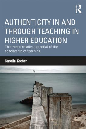 Authenticity in and through Teaching in Higher Education: The transformative potential of the scholarship of teaching (Paperback) book cover