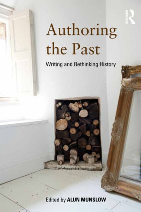 Authoring the Past: Writing and Rethinking History, 1st Edition (Paperback) book cover