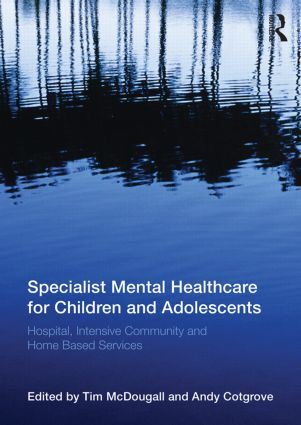 Specialist Mental Healthcare for Children and Adolescents: Hospital, Intensive Community and Home Based Services (Paperback) book cover