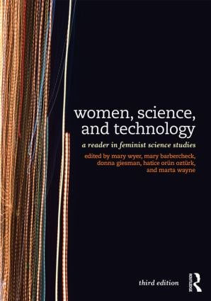 Women, Science, and Technology: A Reader in Feminist Science Studies, 3rd Edition (Paperback) book cover