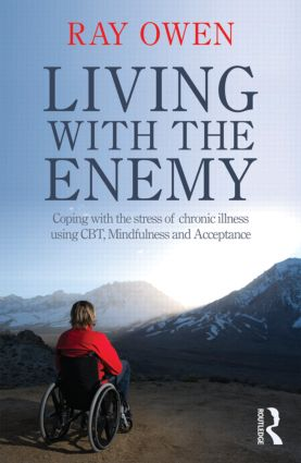 Living with the Enemy: Coping with the stress of chronic illness using CBT, mindfulness and acceptance (Paperback) book cover