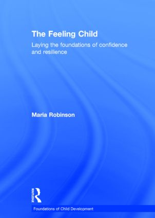 The Feeling Child: Laying the foundations of confidence and resilience book cover