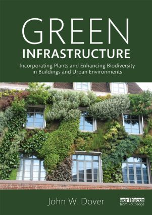 Green Infrastructure: Incorporating Plants and Enhancing Biodiversity in Buildings and Urban Environments (Paperback) book cover