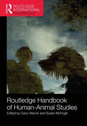 Routledge Handbook of Human-Animal Studies: 1st Edition (Hardback) book cover