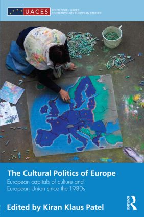 The Cultural Politics of Europe: European Capitals of Culture and European Union since the 1980s (Hardback) book cover