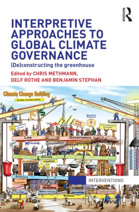Interpretive Approaches to Global Climate Governance: (De)constructing the Greenhouse book cover
