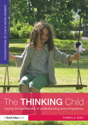 The Thinking Child: Laying the foundations of understanding and competence, 1st Edition (Paperback) book cover