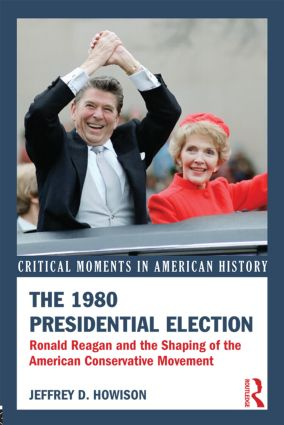 The 1980 Presidential Election: Ronald Reagan and the Shaping of the American Conservative Movement book cover