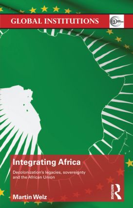 Integrating Africa: Decolonization's Legacies, Sovereignty and the African Union (Hardback) book cover