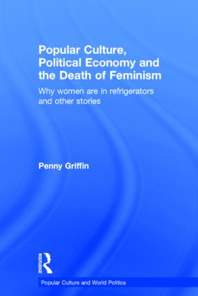 Popular Culture, Political Economy and the Death of Feminism: Why women are in refrigerators and other stories book cover