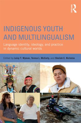Indigenous Youth and Multilingualism: Language Identity, Ideology, and Practice in Dynamic Cultural Worlds, 1st Edition (Paperback) book cover