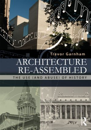 Architecture Re-assembled: The Use (and Abuse) of History (Paperback) book cover