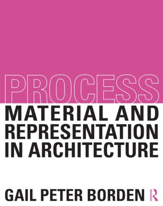 Process: Material and Representation in Architecture: 1st Edition (Hardback) book cover