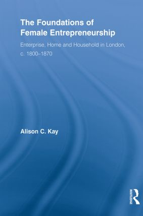 The Foundations of Female Entrepreneurship: Enterprise, Home and Household in London, c. 1800-1870, 1st Edition (e-Book) book cover