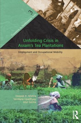Unfolding Crisis in Assam's Tea Plantations: Employment and Occupational Mobility (Hardback) book cover