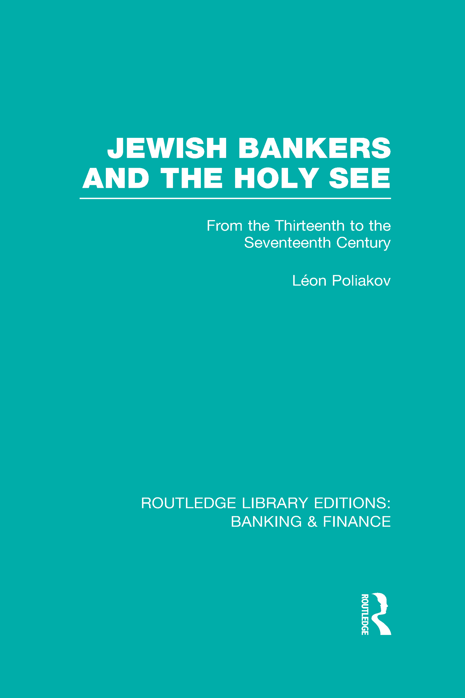 Jewish Bankers and the Holy See (RLE: Banking & Finance): From the Thirteenth to the Seventeenth Century (Hardback) book cover